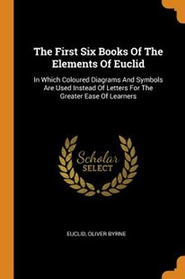The First Six Books of the Elements of Euclid by Euclid, Oliver Byrne (9780353518049) - PaperBack - History