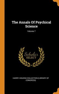 The Annals of Psychical Science; Volume 7 by Harry Houdini Collection (Library of Con (9780353525597) - HardCover - History