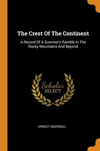 The Crest of the Continent by Ernest Ingersoll (9780353532243) - PaperBack - Science & Technology Environment
