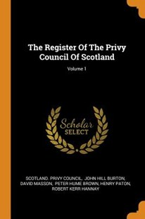 The Register of the Privy Council of Scotland; Volume 1 by Scotland Privy Council, John Hill Burton, David Masson (9780353568402) - PaperBack - Biographies General Biographies