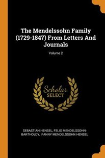 The Mendelssohn Family (1729-1847) from Letters and Journals; Volume 2 by Sebastian Hensel, Felix Mendelssohn-Bartholdy, Fanny Mendelssohn Hensel (9780353569348) - PaperBack - History