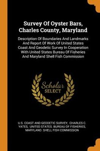 Survey of Oyster Bars, Charles County, Maryland by U S Coast and Geodetic Survey, Charles C Yates, United States Bureau of Fisheries (9780353569669) - PaperBack - History