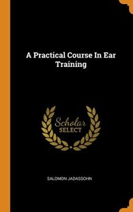 A Practical Course in Ear Training by Salomon Jadassohn (9780353579118) - HardCover - Reference