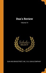 Dun's Review; Volume 14 by Dun And Bradstreet, Inc, R G Dun & Company (9780353586031) - HardCover - History