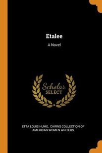 Etalee by Etta Louis Hume, Cairns Collection of American Women Wri (9780353594005) - PaperBack - History