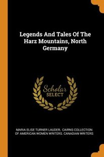 Legends and Tales of the Harz Mountains, North Germany by Maria Elise Turner Lauder, Cairns Collection of American Women Wri (9780353600980) - PaperBack - History