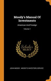 Moody's Manual of Investments by John Moody, Moody's Investors Service (9780353610811) - HardCover - History