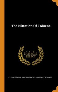 The Nitration of Toluene by E J Hoffman, United States Bureau of Mines (9780353614192) - HardCover - History