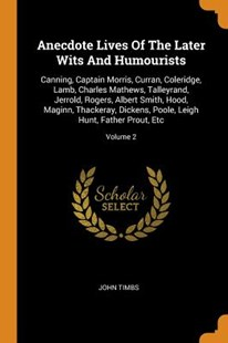Anecdote Lives of the Later Wits and Humourists by John Timbs (9780353625884) - PaperBack - History