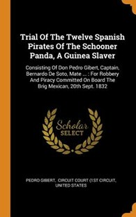 Trial of the Twelve Spanish Pirates of the Schooner Panda, a Guinea Slaver by Pedro Gibert, Circuit Court (1st Circuit, United States (9780353644472) - HardCover - History