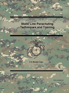 Static Line Parachuting Techniques and Training (McWp 3-15.7), (FM 57-220) by U S Marine Corps (9780359014736) - PaperBack - Reference