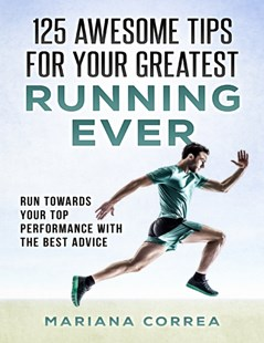 (ebook) 125 Awesome Tips for Your Greatest Running Ever &quote;-&quote;  Run Towards Your Top Performance With the Best Advice - Sport & Leisure