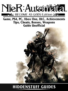(ebook) Nier Automata Become As Gods Game, PS4, PC, Xbox One, DLC, Achievements, Tips, Cheats, Bosses, Weapons, Guide Unofficial - Entertainment Game Guides