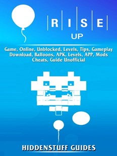 (ebook) Rise Up Game, Online, Unblocked, Levels, Tips, Gameplay, Download, Balloons, APK, Levels, APP, Mods, Cheats, Guide Unofficial - Entertainment Game Guides
