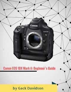 (ebook) Canon Eos 1dx Mark Ii: Beginner's Guide - Art & Architecture General Art