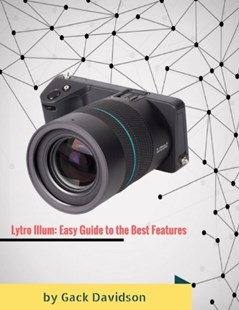 (ebook) Lytro Illum: Easy Guide to the Best Features - Art & Architecture General Art