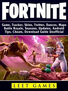 (ebook) Fortnite Game, Tracker, Skins, Twitter, Dances, Maps, Battle Royale, Seasons, Updates, Android, Tips, Cheats, Download Guide Unofficial - Entertainment Game Guides