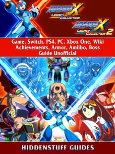 (ebook) Mega Man X Legacy Collection 1 + 2 Game, Switch, PS4, PC, Xbox One, Wiki, Achievements, Armor, Amiibo, Boss, Guide Unofficial - Entertainment Game Guides