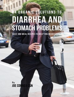(ebook) 84 Organic Solutions to Diarrhea and Stomach Problems: Juice and Meal Recipes to Help You Recover Fast - Health & Wellbeing General Health