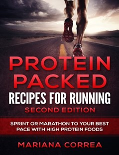 (ebook) Protein Packed Recipes for Running Second Edition - Sprint or Marathon to Your Best Pace With High Protein Foods - Health & Wellbeing General Health