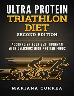 (ebook) Ultra Protein Triathlon Diet Second Edition - Accomplish Your Best Ironman With Delicious High Protein Foods - Business & Finance Ecommerce