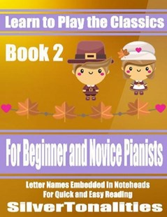 (ebook) Learn to Play the Classics Book 2 - For Beginner and Novice Pianists Letter Names Embedded In Noteheads for Quick and Easy Reading - Art & Architecture General Art