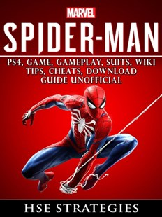 (ebook) Spider Man PS4, Game, Trophies, Walkthrough, Gameplay, Suits, Tips, Cheats, Hacks, Guide Unofficial - Entertainment Game Guides