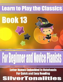 (ebook) Learn to Play the Classics Book 13 - For Beginner and Novice Pianists Letter Names Embedded In Noteheads for Quick and Easy Reading - Art & Architecture General Art