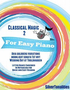 (ebook) Classical Magic 2 - For Easy Piano Aria Goldberg Variations Moonlight Sonata 1st Mvt Wedding Day At Troldhaugen Letter Names Embedded In Noteheads for Quick and Easy Reading - Art & Architecture General Art