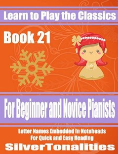 (ebook) Learn to Play the Classics Book 21 - For Beginner and Novice Pianists Letter Names Embedded In Noteheads for Quick and Easy Reading - Art & Architecture General Art