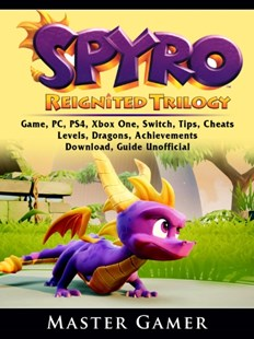 (ebook) Spyro Reignited Trilogy Game, PC, PS4, Xbox One, Switch, Tips, Cheats, Levels, Dragons, Achievements, Download, Guide Unofficial - Entertainment Game Guides