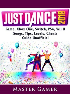 (ebook) Just Dance 2019 Game, Xbox One, Switch, PS4, Wii U, Songs, Tips, Levels, Cheats, Guide Unofficial - Entertainment Game Guides
