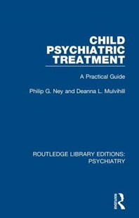 Child Psychiatric Treatment by Philip G. Ney, Deanna L. Mulvihill (9780367001247) - HardCover - Reference Medicine