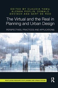 The Virtual and the Real in Planning and Urban Design by Claudia Yamu, Alenka Poplin, Oswald Devisch, Gert De Roo (9780367208509) - PaperBack - Art & Architecture Architecture