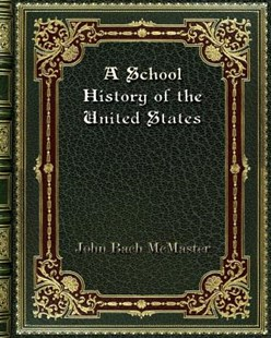 A School History of the United States by John Bach McMaster (9780368280122) - PaperBack - History