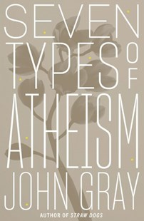 Seven Types of Atheism by John Gray (9780374261092) - HardCover - Religion & Spirituality New Age