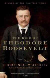 Rise Of Theodore Roosevelt by Edmund Morris, David Ebershoff (9780375756788) - PaperBack - Biographies Political