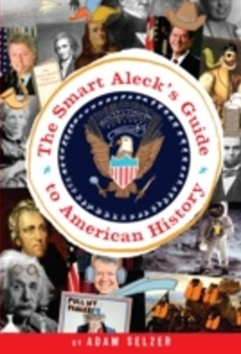 Smart Aleck's Guide to American History