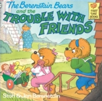 Berenstain Bears and the Trouble with Friends