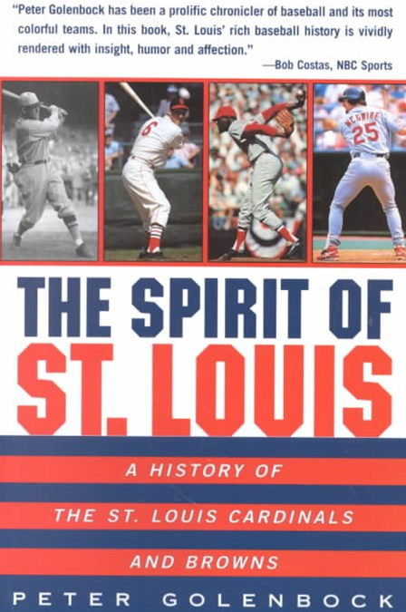The Spirit of St Louis: A History of the St. Louis Cardinals and Browns