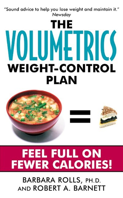 The Volumetrics Weight-Control Plan: Feel Full on Fewer Calories