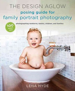 The Design Aglow Posing Guide For Family Portrait Photography by Lena Hyde (9780385344807) - PaperBack - Art & Architecture Photography - Pictorial