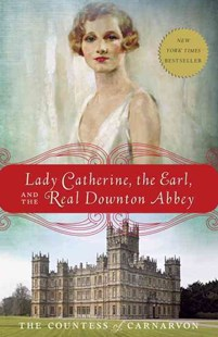 Lady Catherine, the Earl, and the Real Downton Abbey by Fiona Carnarvon (9780385344968) - PaperBack - Biographies General Biographies
