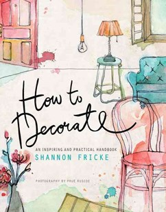 How to Decorate by Shannon Fricke, Prue Ruscoe (9780385345071) - PaperBack - Art & Architecture Architecture