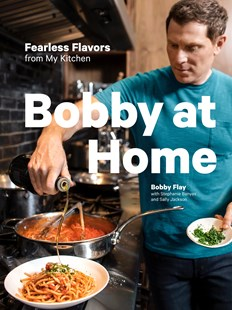 Bobby at Home: Fearless Flavors from My Kitchen by Bobby Flay, Stephanie Banyas, Sally Jackson (9780385345910) - HardCover - Cooking American