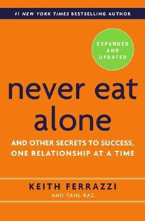 Never Eat Alone, Expanded and Updated by Keith Ferrazzi, Tahl Raz (9780385346658) - HardCover - Business & Finance Business Communication
