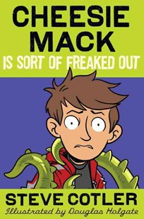 Cheesie Mack Is Sort Of Freaked Out by Steve Cotler, Douglas Holgate (9780385369886) - HardCover - Children's Fiction Older Readers (8-10)