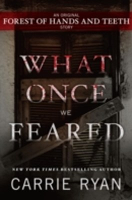 (ebook) What Once We Feared: An Original Forest of Hands and Teeth Story