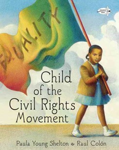 Child Of The Civil Rights Movement by Paula Young Shelton, Raúl Colón (9780385376068) - PaperBack - Non-Fiction Family Matters