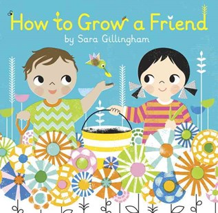 How To Grow A Friend by Sara Gillingham (9780385376693) - HardCover - Children's Fiction Intermediate (5-7)